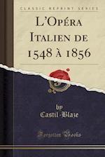 L'Opera Italien de 1548 a 1856 (Classic Reprint)