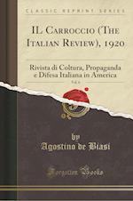 IL Carroccio (the Italian Review), 1920, Vol. 6: Rivista Di Coltura, Propaganda E Difesa Italiana in America (Classic Reprint) af Agostino De Biasi