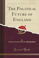 The Political Future of England (Classic Reprint)