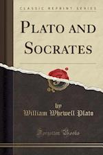 Plato and Socrates (Classic Reprint)