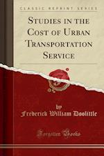 Studies in the Cost of Urban Transportation Service (Classic Reprint)