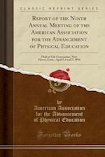 Report of the Ninth Annual Meeting of the American Association for the Advancement of Physical Education
