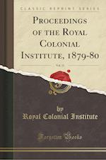 Proceedings of the Royal Colonial Institute, 1879-80, Vol. 11 (Classic Reprint)