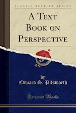 A Text Book on Perspective (Classic Reprint)
