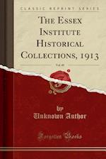 The Essex Institute Historical Collections, 1913, Vol. 49 (Classic Reprint)