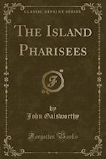 The Island Pharisees (Classic Reprint)