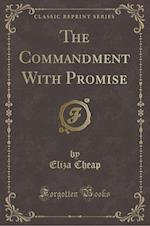 The Commandment With Promise (Classic Reprint) af Eliza Cheap