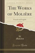 The Works of Molière, Vol. 4 of 10: French and English (Classic Reprint)
