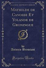 Mathilde de Canosse Et Yolande de Groningue (Classic Reprint)