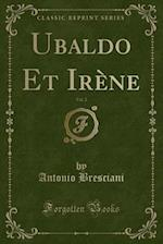 Ubaldo Et IReNe, Vol. 2 (Classic Reprint)