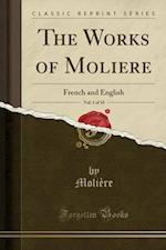 The Works of Moliere, Vol. 1 of 10: French and English (Classic Reprint)