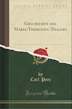 Geschichte Des Maria-Theresien-Thalers (Classic Reprint)