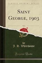 Saint George, 1903, Vol. 6 (Classic Reprint) af J. H. Whitehouse