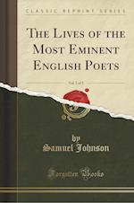 The Lives of the Most Eminent English Poets, Vol. 1 of 3 (Classic Reprint)