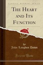 The Heart and Its Function (Classic Reprint)
