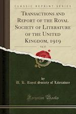 Transactions and Report of the Royal Society of Literature of the United Kingdom, 1919, Vol. 37 (Classic Reprint) af U. K. Royal Society of Literature