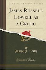 James Russell Lowell as a Critic (Classic Reprint)