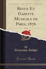 Revue Et Gazette Musicale de Paris, 1876, Vol. 43 (Classic Reprint)