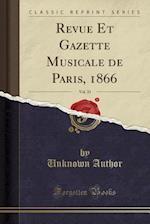 Revue Et Gazette Musicale de Paris, 1866, Vol. 33 (Classic Reprint)