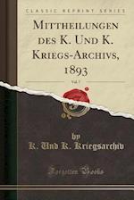 Mittheilungen Des K. Und K. Kriegs-Archivs, 1893, Vol. 7 (Classic Reprint) af K. Und K. Kriegsarchiv