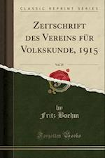 Zeitschrift Des Vereins Fur Volkskunde, 1915, Vol. 25 (Classic Reprint)