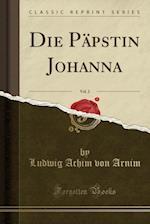 Die Papstin Johanna, Vol. 2 (Classic Reprint)