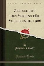 Zeitschrift Des Vereins Fur Volkskunde, 1906, Vol. 16 (Classic Reprint)