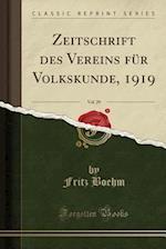 Zeitschrift Des Vereins Fur Volkskunde, 1919, Vol. 29 (Classic Reprint)