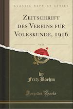 Zeitschrift Des Vereins Fur Volkskunde, 1916, Vol. 26 (Classic Reprint) af Fritz Boehm