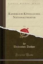 Kaiserlich-Konigliches Nationaltheater, Vol. 4 (Classic Reprint)