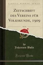 Zeitschrift Des Vereins Fur Volkskunde, 1909, Vol. 19 (Classic Reprint)