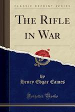 The Rifle in War (Classic Reprint)