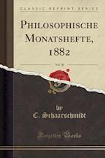 Philosophische Monatshefte, 1882, Vol. 18 (Classic Reprint) af C. Schaarschmidt