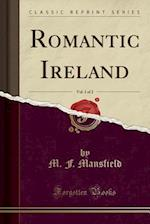 Romantic Ireland, Vol. 1 of 2 (Classic Reprint)