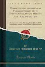 Transactions of the American Fisheries Society at Its Twenty-Ninth Annual Meeting July 18, 19 and 20, 1900