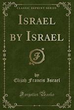 Israel by Israel (Classic Reprint) af Elijah Francis Israel
