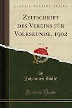 Zeitschrift Des Vereins Fur Volkskunde, 1902, Vol. 12 (Classic Reprint)