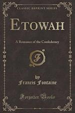 Etowah: A Romance of the Confederacy (Classic Reprint)