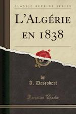 L'Algerie En 1838 (Classic Reprint)
