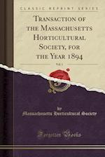 Transaction of the Massachusetts Horticultural Society, for the Year 1894, Vol. 1 (Classic Reprint)