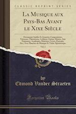 La Musique Aux Pays-Bas Avant Le Xixe Siecle, Vol. 2