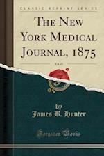 The New York Medical Journal, 1875, Vol. 21 (Classic Reprint)