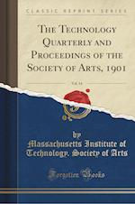 The Technology Quarterly and Proceedings of the Society of Arts, 1901, Vol. 14 (Classic Reprint)