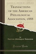 Transactions of the American Philological Association, 1888, Vol. 19 (Classic Reprint)