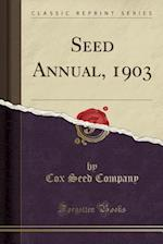 Seed Annual, 1903 (Classic Reprint)