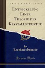 Entwickelung Einer Theorie Der Krystallstruktur (Classic Reprint)