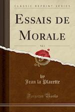 Essais de Morale, Vol. 1 (Classic Reprint) af Jean La Placette