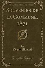 Souvenirs de La Commune, 1871 (Classic Reprint) af Edgar Monteil