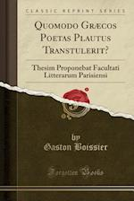 Quomodo Graecos Poetas Plautus Transtulerit?
