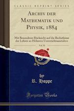 Archiv Der Mathematik Und Physik, 1884, Vol. 70